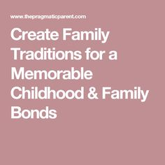Create Family Traditions for a Memorable Childhood & Family Bonds