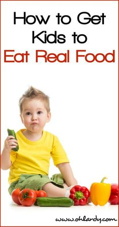 How to Get Kids to Eat Real Food.
