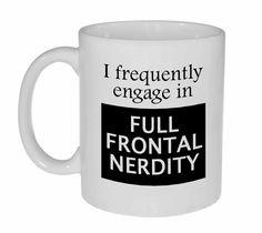 Full Frontal Nerdity  Coffee or Tea mug by NeuronsNotIncluded on Etsy https://www.etsy.com/listing/163515133/full-frontal-nerdity-coffee-or-tea-mug