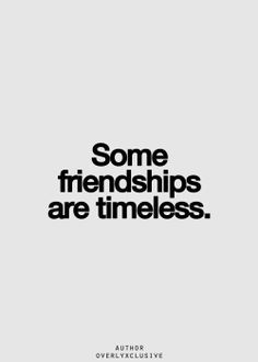 Some friendships are timeless