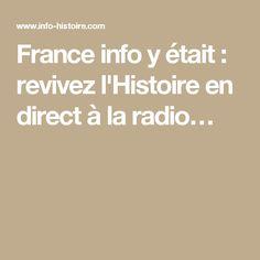 France info y était : revivez l'Histoire en direct à la radio…