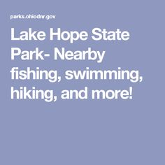 Lake Hope State Park- Nearby fishing, swimming, hiking, and more!