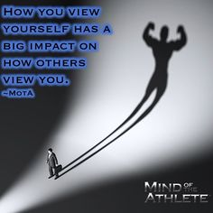 How you view yourself has a big impact on how others view you.