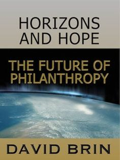 Horizons and Hope: The Future of Philanthropy David Brin, Achieving Goals, September 11, Confident, Old Things, Guns, Politics, Events, Culture