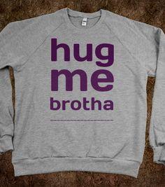 hug me brotha - Everything - Skreened T-shirts, Organic Shirts, Hoodies, Kids Tees, Baby One-Pieces and Tote Bags