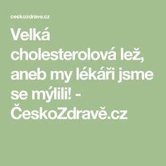 Velká cholesterolová lež, aneb my lékáři jsme se mýlili! - ČeskoZdravě.cz Cholesterol, Math Equations, Sport, Health, Deporte, Sports