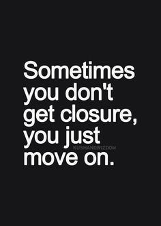 And sometimes you don't move on...