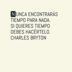 "Charles Bryton quote: ""You will never find time for anything. If you want time you must make it"". Cita del día para aprovechar el tiempo.  www.mysistant.com"