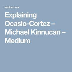 Explaining Ocasio-Cortez – Michael Kinnucan – Medium