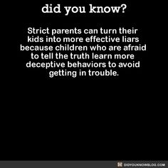 Strict parents can turn their kids into more effective liars because children…