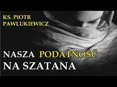 Piotr Pawlukiewicz - Nasza podatność na szatana Motto, Watches, Youtube, Movies, Movie Posters, Bible, Catholic, Film Poster, Clocks