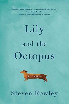 Looking for your next great read? Check out Lily and the Octopus by Steven Rowley, described as a mix between The Art of Racing in the Rain and The Life of Pi,