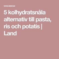 5 kolhydratsnåla alternativ till pasta, ris och potatis   Land