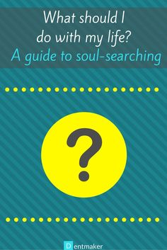 What should I do with my life - a guide to soul-searching