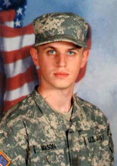 Army Pfc. Casey P. Mason  Died November 13, 2007 Serving During Operation Iraqi Freedom  22, of Lake, Mich.; assigned to the 728th Military Police Battalion, 8th Military Police Brigade, 8th Theater Sustainment Command, Schofield Barracks, Hawaii; died Nov. 13 in Mosul, Iraq, of wounds sustained when enemy forces attacked his unit using small-arms fire.