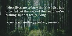 """""""Most lives are so busy that the noise has drowned out the voice of the heart. We're rushing, not really living."""""""