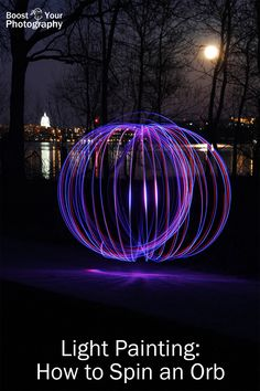 Light Painting: How to Spin an Orb   Boost Your Photography