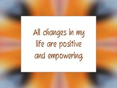 """Daily Affirmation for October 30, 2014 #affirmation #inspiration - """"All changes in my life are positive and empowering."""""""