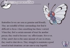 BUTTERFREE, THE POKEMON WHO TAUGHT ME HOW TO CRY WHEN WATCHING TELEVISION. Too many relatable Pokemon for me!