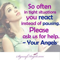 Your Angels want to help. Take the time to ask for assistance. They can't help without your permission.
