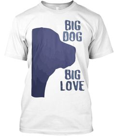 Big Dog Big Love White T-Shirt   Available in various colors and Sizes. Can't find this on store. Limited time edition, Internet Exclusive! - Available for a few days only   Let's grab your copy as soon as . https://teespring.com/big-dog-human-tshirt