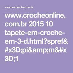 www.crocheonline.com.br 2015 10 tapete-em-croche-em-3-d.html?spref=pi&m=1