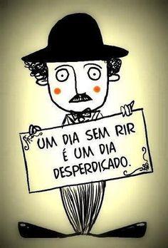 Um dia sem rir é um dia desperdiçado. Charles Chaplin / (Charlie Chaplin)