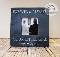Forever And Always Your Little Girl Frame, Father Of The Bride Frame, Thank You Wedding Gift For Dad, Daddy's Girl Frame