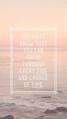 you can swim through every tide #iphone #wallpaper #quotes