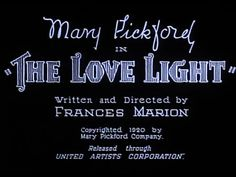The Love Light, 1921 starring Mary Pickford