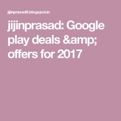 jijinprasad: Google play deals & offers for 2017