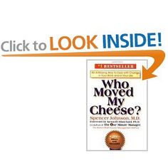 Who Moved My Cheese?: An Amazing Way to Deal with Change in Your Work and in Your Life [Hardcover]  Spencer Johnson (Author), Kenneth Blanchard (Foreword)...another work related read