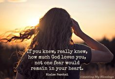 If you knew, really knew how much God loves you...Blaise PASCAL