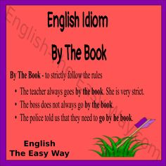 The boss ___________. 1. goes by the book 2. is strict 3. both http://english-the-easy-way.com/Idioms/Idioms_Page.html #EnglishIdiom