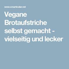 Vegane Brotaufstriche selbst gemacht - vielseitig und lecker