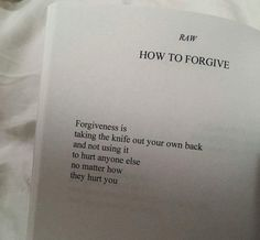 """""""getting even"""" only hurts you more.. forgiveness isn't for the other person, it is always for yourself first and then for whoever last"""