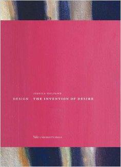 Design: The Invention of Desire: Jessica Helfand: 9780300205091: Amazon.com: Books