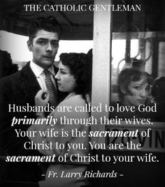 Husbands are called to love God primarily through their wives. Your wife is the sacrament of Christ to you. You are the sacrament of Christ to your wife. Catholic Marriage, Catholic Quotes, Catholic Prayers, Catholic Saints, Religious Quotes, Roman Catholic, Catholic Dating, Catholic Lent, Catholic Beliefs