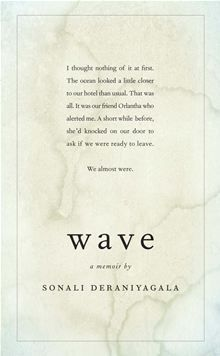 A brave, intimate, beautifully crafted memoir by a survivor of the tsunami that struck the Sri Lankan coast in 2004 and took her entire family... Wave by Sonali Deraniyagala. #Kobo #eBook