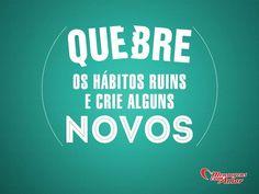 Quebre os hábitos ruins e crie alguns novos! #habito #ruim #novo #quebrar