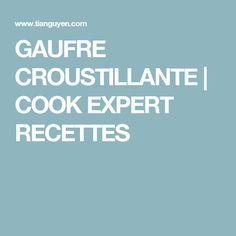 GAUFRE CROUSTILLANTE | COOK EXPERT RECETTES