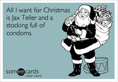 All I want for Christmas is Jax Teller and a stocking full of condoms.