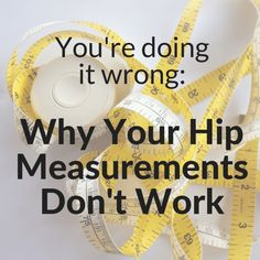 You re doing it wrong: Why your hip measurements don't work