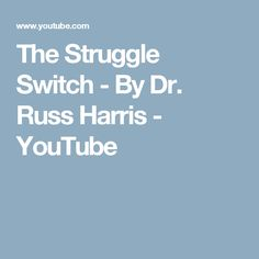 The Struggle Switch - By Dr. Russ Harris - YouTube