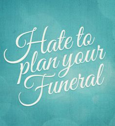 Hate to plan your funeral #slowdown