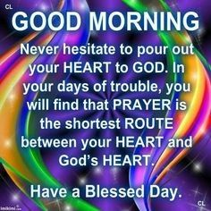 Never hesitate to pour out your heart to GOD god prayer good morning quotes blessed day good morning blessings Good Morning Prayer, Morning Blessings, Good Morning Messages, Morning Prayers, Good Morning Good Night, Good Morning Wishes, Good Morning Images, Gd Morning, Morning Post