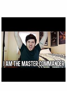 I AM THE MASTER COMMANDER xD (I love Olan Rogers so much!) <<< omg yesss!!! this is my favorite thing on the internet everr