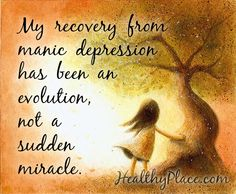 Bipolar quote: My recovery from manic depression has been an evolution, not a sudden miracle. www.HealthyPlace.com