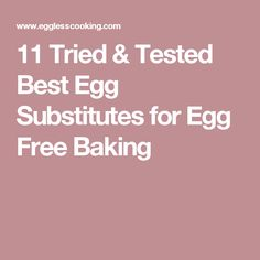 11 Tried & Tested Best Egg Substitutes for Egg Free Baking