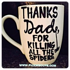 A personal favorite from my Etsy shop https://www.etsy.com/listing/236714262/dad-thanks-for-killing-all-the-spiders